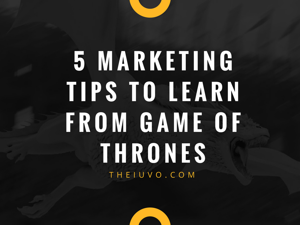5 Marketing Tips to Learn from Game of Thrones