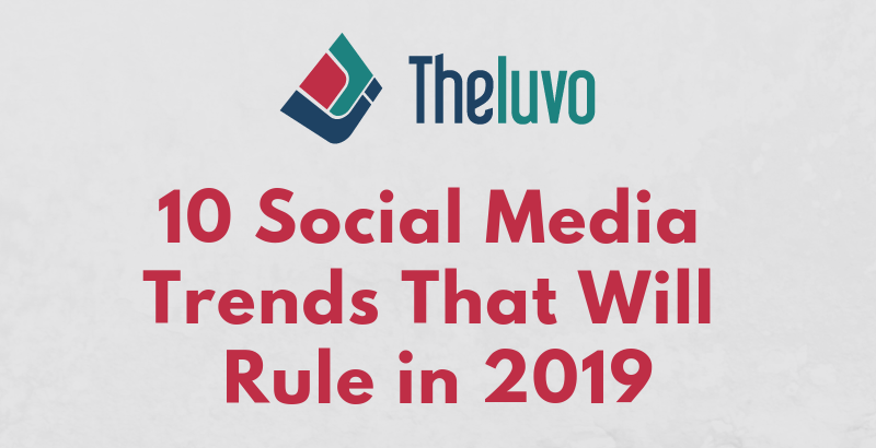 10 Social Media Trends That Will Rule in 2019 (Infographic)