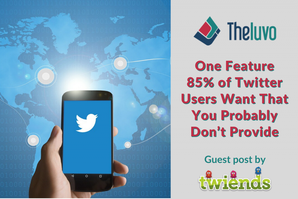 One Feature 85% of Twitter Users Want That You Probably Don't Provide