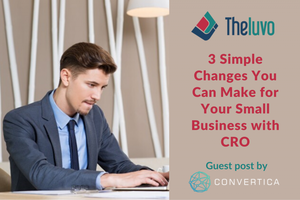 3 Simple Changes You Can Make for Your Small Business with CRO