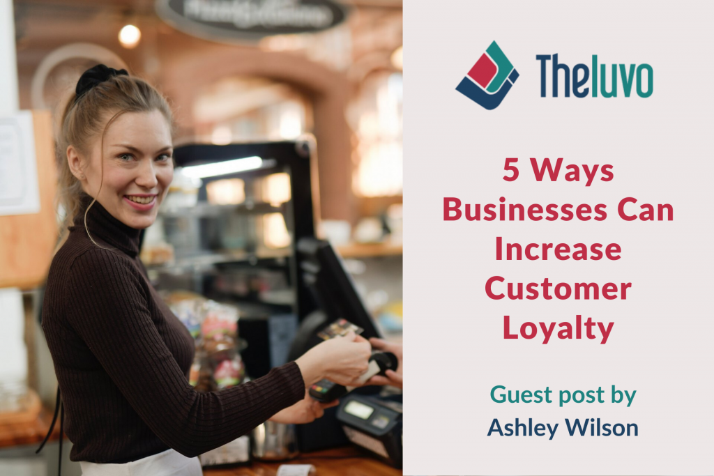 5 Ways Businesses Can Increase Customer Loyalty